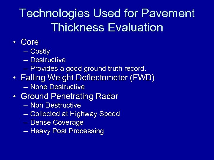 Technologies Used for Pavement Thickness Evaluation • Core – Costly – Destructive – Provides