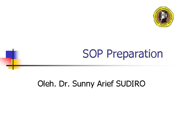 SOP Preparation Oleh. Dr. Sunny Arief SUDIRO