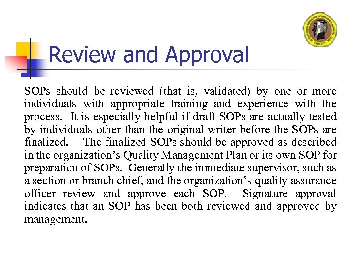 Review and Approval SOPs should be reviewed (that is, validated) by one or more