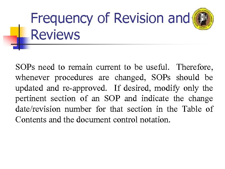 Frequency of Revision and Reviews SOPs need to remain current to be useful. Therefore,