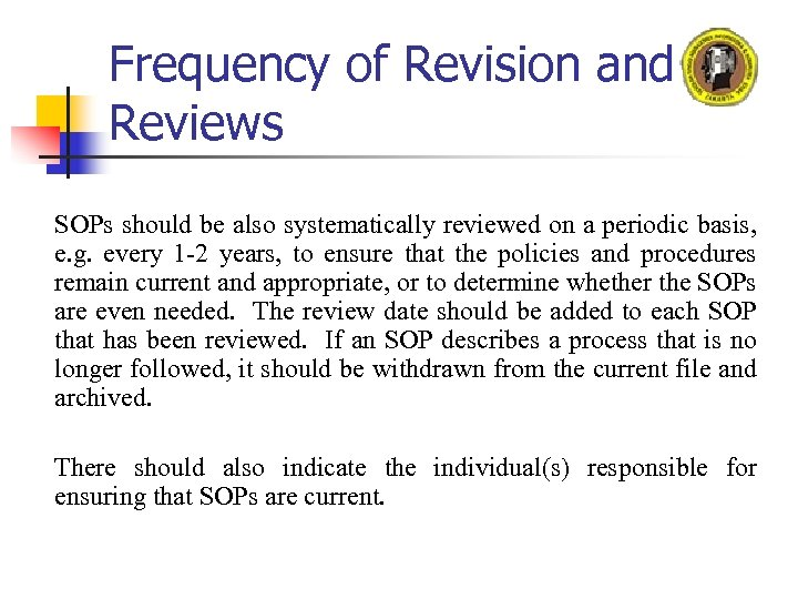 Frequency of Revision and Reviews SOPs should be also systematically reviewed on a periodic