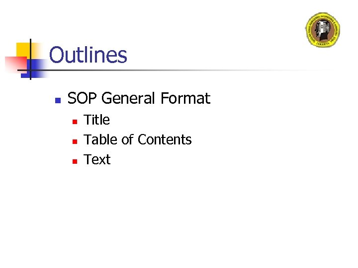 Outlines n SOP General Format n n n Title Table of Contents Text