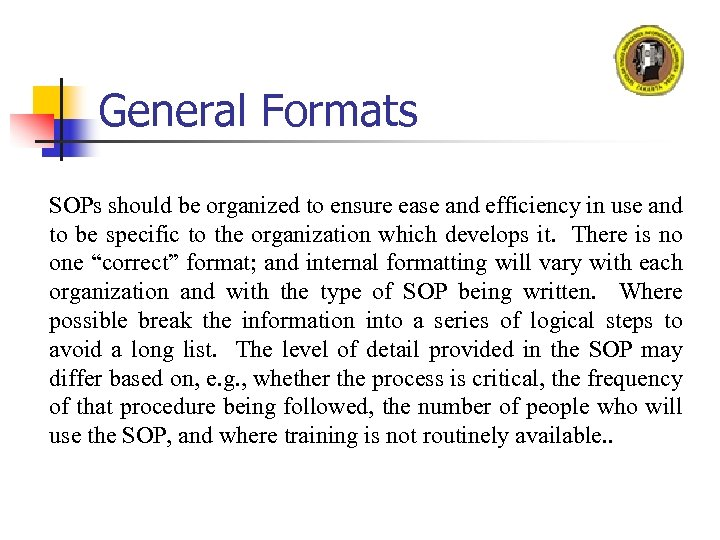 General Formats SOPs should be organized to ensure ease and efficiency in use and
