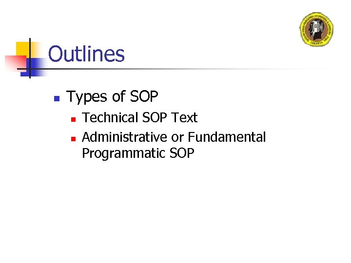 Outlines n Types of SOP n n Technical SOP Text Administrative or Fundamental Programmatic