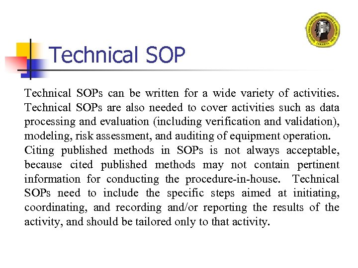Technical SOPs can be written for a wide variety of activities. Technical SOPs are