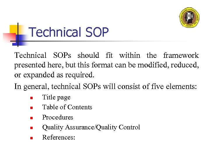 Technical SOPs should fit within the framework presented here, but this format can be