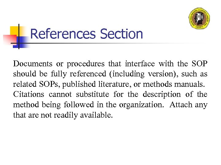References Section Documents or procedures that interface with the SOP should be fully referenced