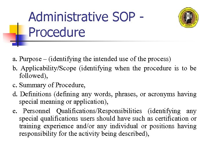 Administrative SOP Procedure a. Purpose – (identifying the intended use of the process) b.