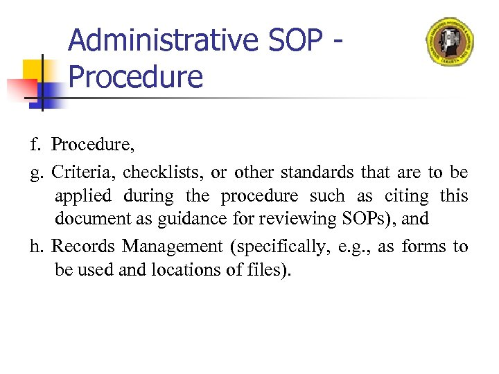 Administrative SOP Procedure f. Procedure, g. Criteria, checklists, or other standards that are to