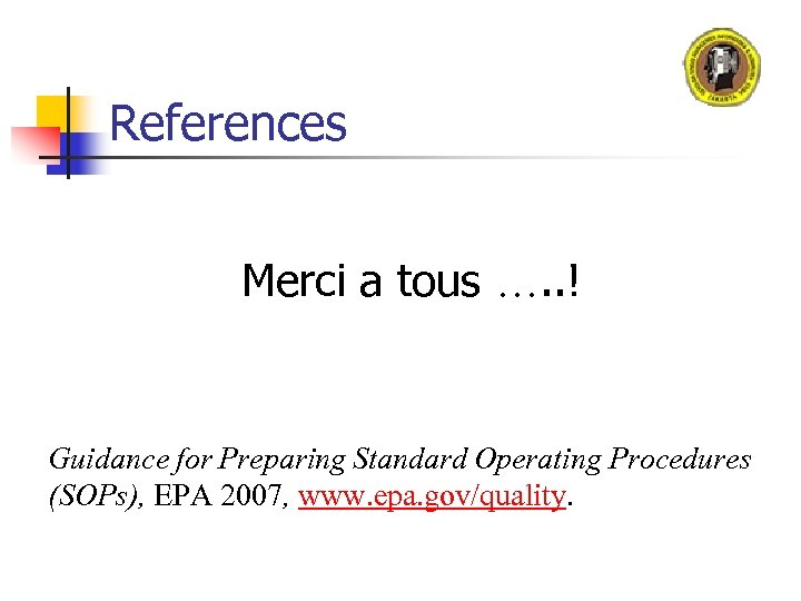 References Merci a tous …. . ! Guidance for Preparing Standard Operating Procedures (SOPs),
