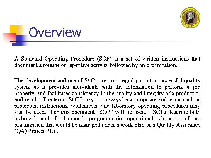 Overview A Standard Operating Procedure (SOP) is a set of written instructions that document