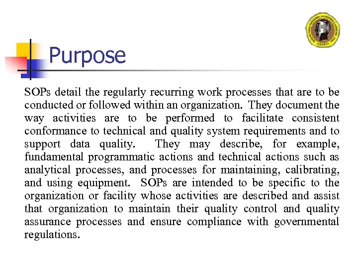 Purpose SOPs detail the regularly recurring work processes that are to be conducted or