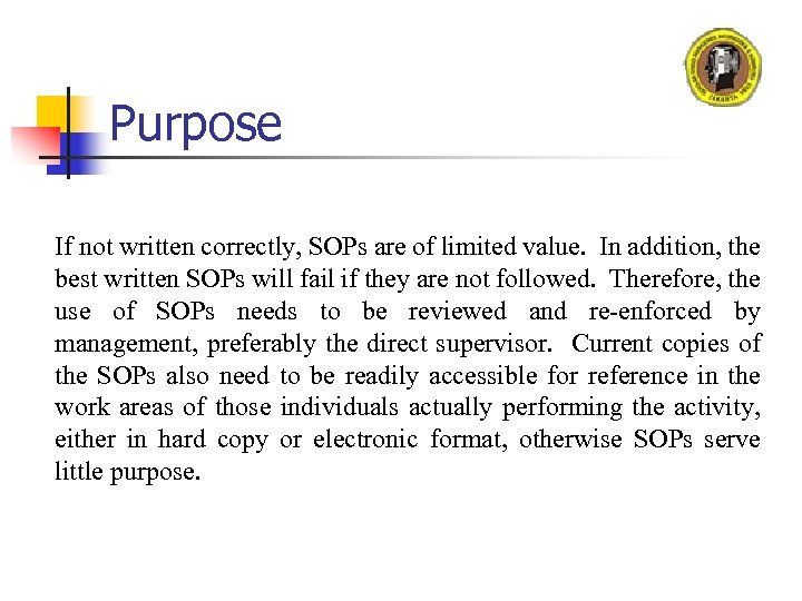 Purpose If not written correctly, SOPs are of limited value. In addition, the best