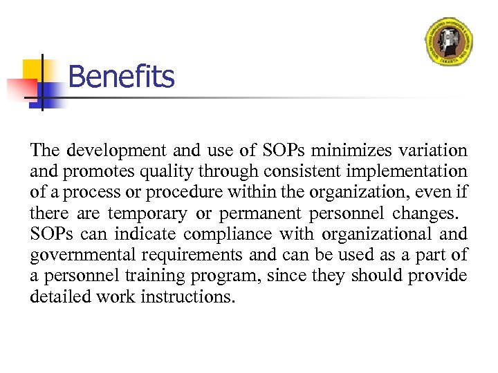 Benefits The development and use of SOPs minimizes variation and promotes quality through consistent