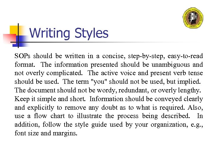 Writing Styles SOPs should be written in a concise, step-by-step, easy-to-read format. The information