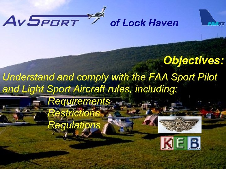 of Lock Haven Objectives: Understand comply with the FAA Sport Pilot and Light Sport