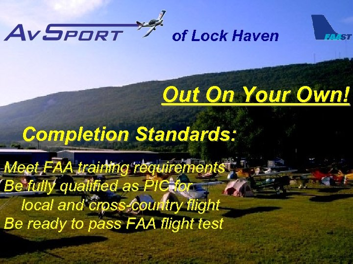 of Lock Haven Out On Your Own! Completion Standards: Meet FAA training requirements Be
