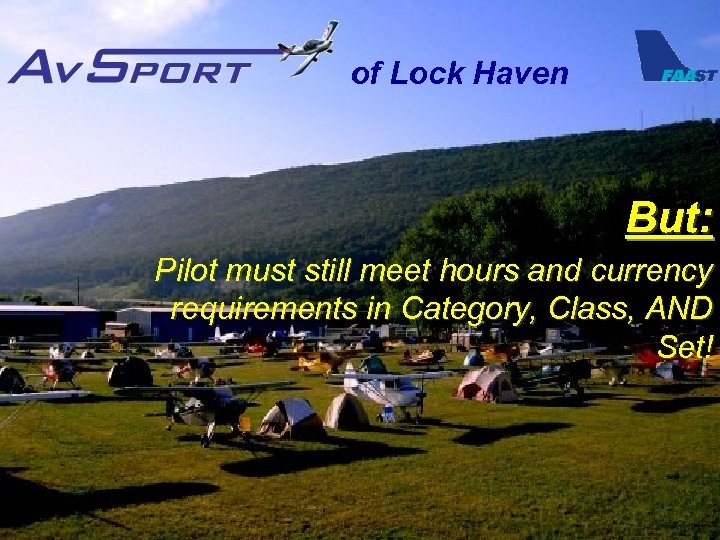 of Lock Haven But: Pilot must still meet hours and currency requirements in Category,