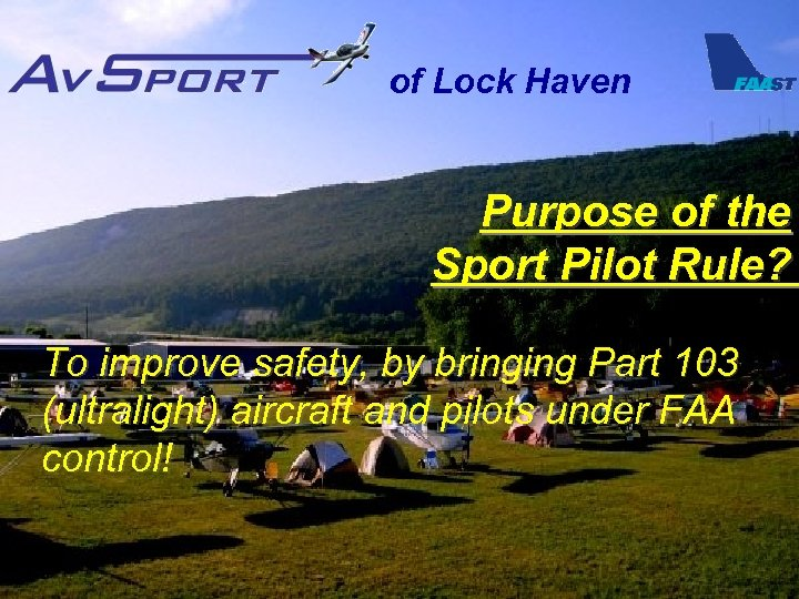 of Lock Haven Purpose of the Sport Pilot Rule? To improve safety, by bringing