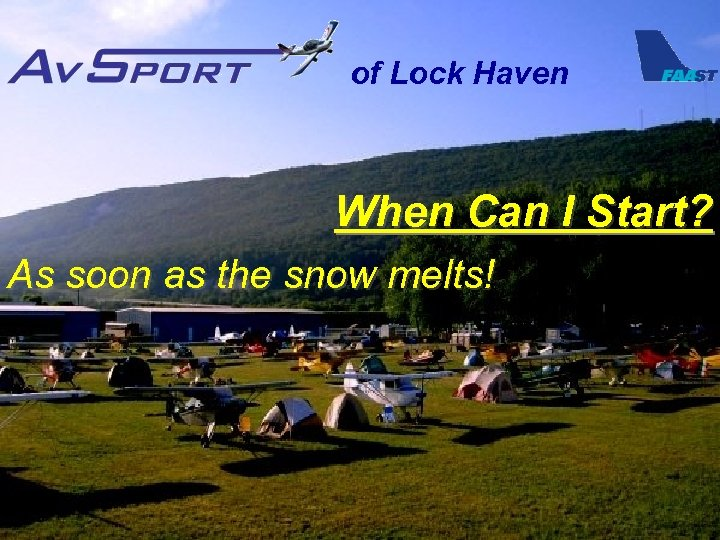 of Lock Haven When Can I Start? As soon as the snow melts!