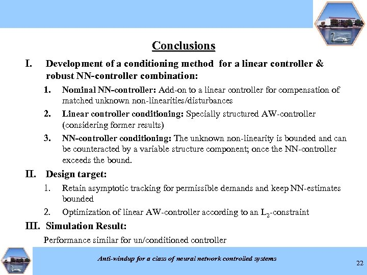 Conclusions I. Development of a conditioning method for a linear controller & robust NN-controller