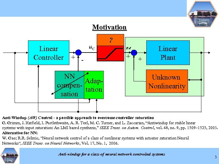 Motivation ? Linear Controller + - NN Adapcompentation sation + + Linear Plant Unknown