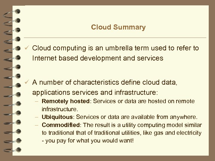 Cloud Summary ü Cloud computing is an umbrella term used to refer to Internet