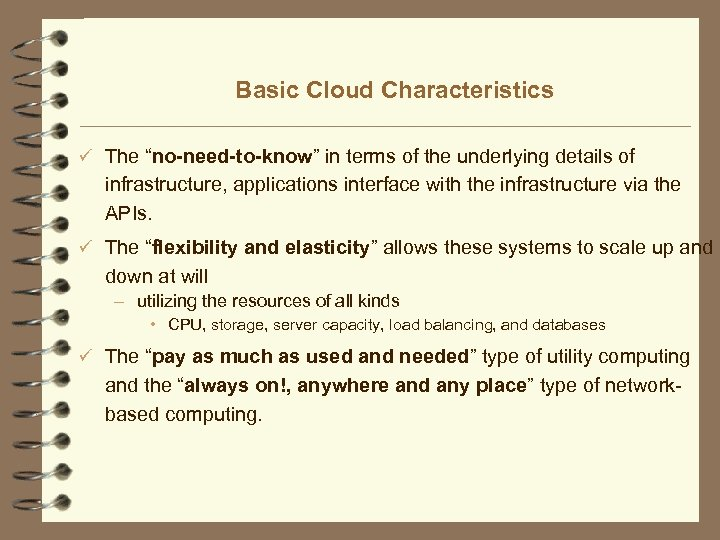 """Basic Cloud Characteristics ü The """"no-need-to-know"""" in terms of the underlying details of infrastructure,"""