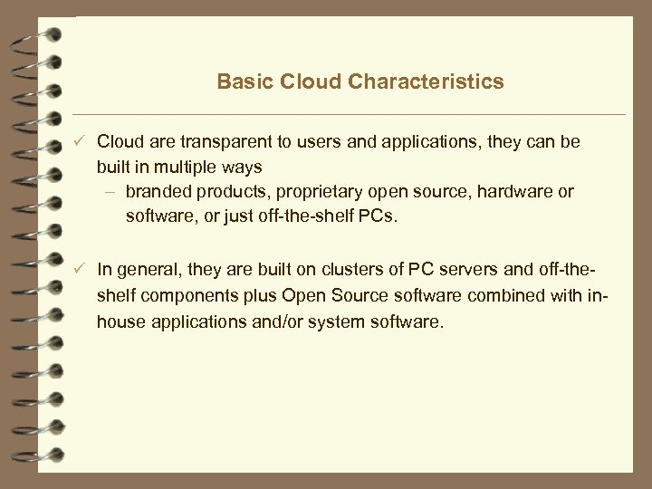Basic Cloud Characteristics ü Cloud are transparent to users and applications, they can be