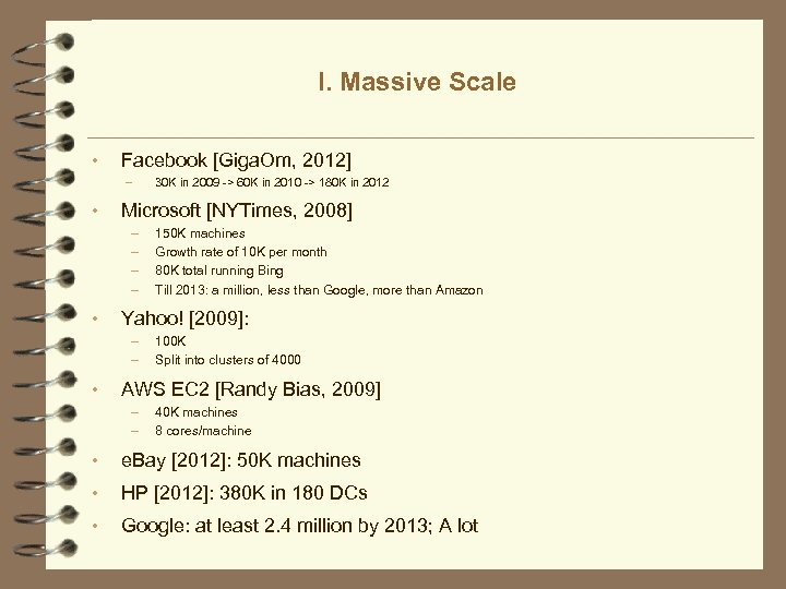 I. Massive Scale • Facebook [Giga. Om, 2012] – • Microsoft [NYTimes, 2008] –