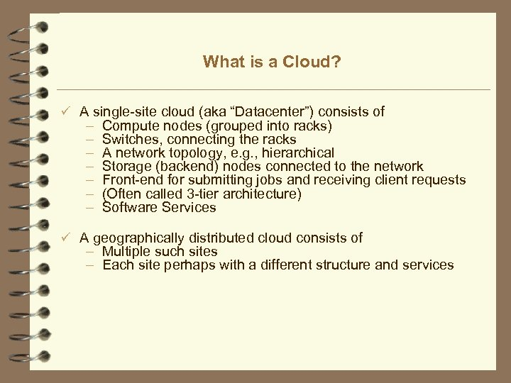 """What is a Cloud? ü A single-site cloud (aka """"Datacenter"""") consists of – –"""