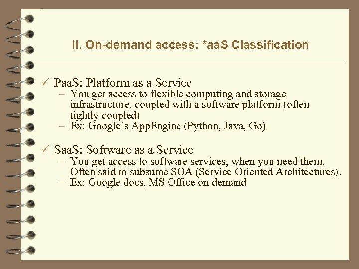 II. On-demand access: *aa. S Classification ü Paa. S: Platform as a Service –