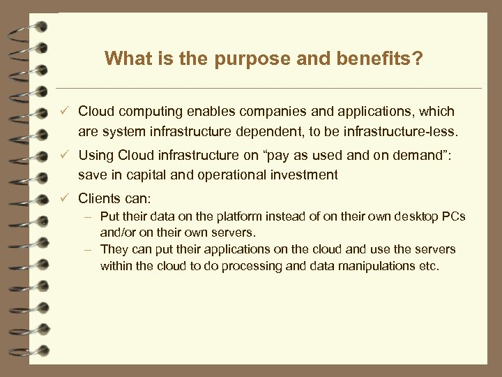 What is the purpose and benefits? ü Cloud computing enables companies and applications, which