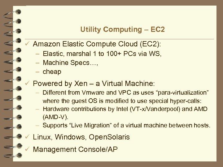 Utility Computing – EC 2 ü Amazon Elastic Compute Cloud (EC 2): – Elastic,
