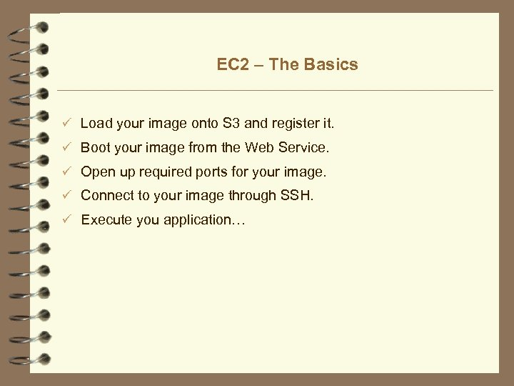 EC 2 – The Basics ü Load your image onto S 3 and register