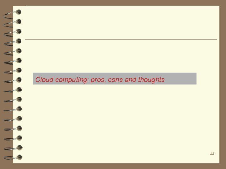 Cloud computing: pros, cons and thoughts 44