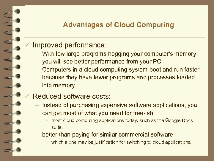 Advantages of Cloud Computing ü Improved performance: – With few large programs hogging your