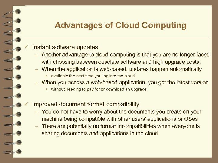Advantages of Cloud Computing ü Instant software updates: – Another advantage to cloud computing
