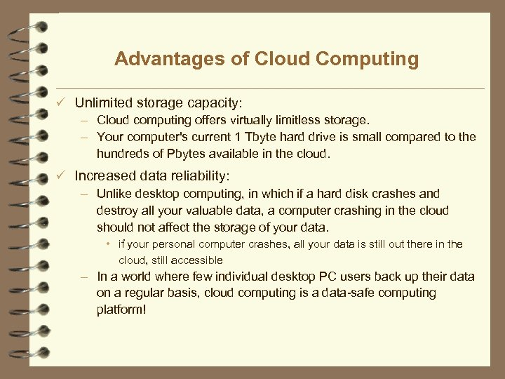 Advantages of Cloud Computing ü Unlimited storage capacity: – Cloud computing offers virtually limitless