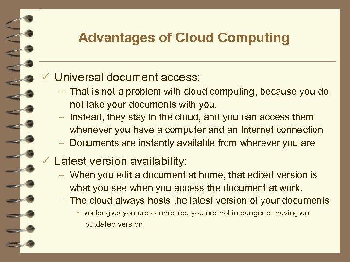 Advantages of Cloud Computing ü Universal document access: – That is not a problem