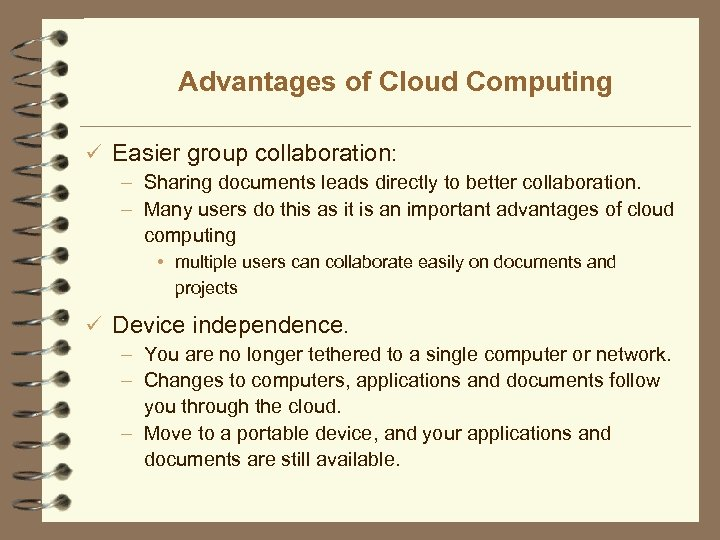 Advantages of Cloud Computing ü Easier group collaboration: – Sharing documents leads directly to
