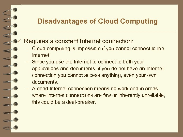 Disadvantages of Cloud Computing ü Requires a constant Internet connection: – Cloud computing is