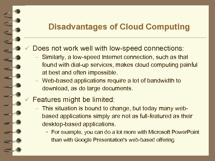 Disadvantages of Cloud Computing ü Does not work well with low-speed connections: – Similarly,