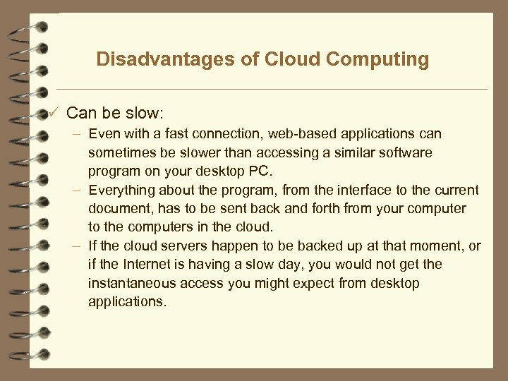 Disadvantages of Cloud Computing ü Can be slow: – Even with a fast connection,