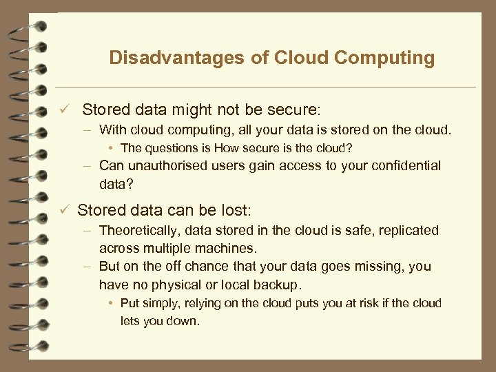 Disadvantages of Cloud Computing ü Stored data might not be secure: – With cloud
