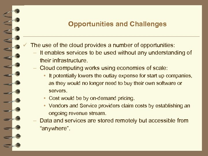 Opportunities and Challenges ü The use of the cloud provides a number of opportunities: