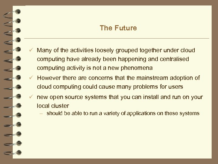 The Future ü Many of the activities loosely grouped together under cloud computing have