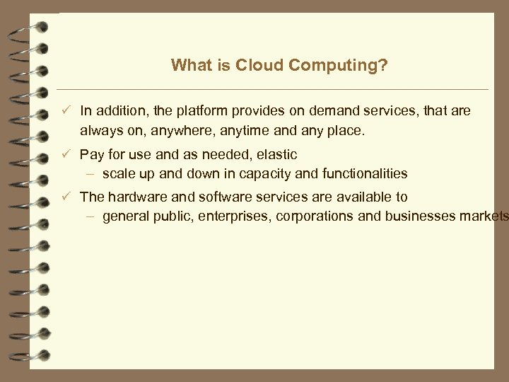 What is Cloud Computing? ü In addition, the platform provides on demand services, that