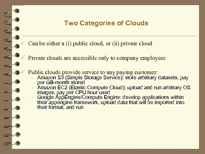 Two Categories of Clouds ü Can be either a (i) public cloud, or (ii)