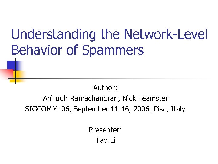 Understanding the Network-Level Behavior of Spammers Author: Anirudh Ramachandran, Nick Feamster SIGCOMM ' 06,
